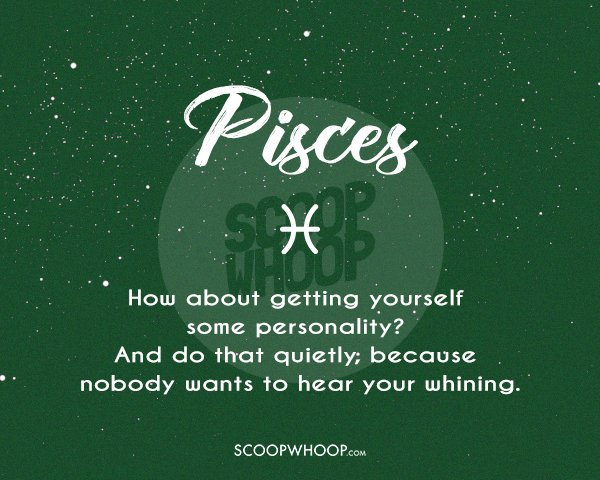 The Most Brutally Honest Description Of Your Zodiac Sign